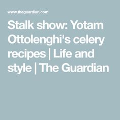 Stalk show: Yotam Ottolenghi's celery recipes | Life and style | The Guardian