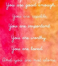 Everyone should not only remind themselves of this on a regular basis, but remind others as well! You never know who needs these words...