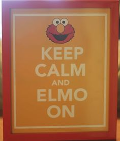 Keep Calm and Elmo On print for Kaidence's Party.