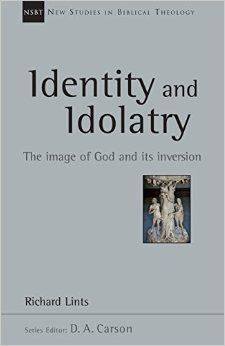 Identity and Idolatry: The Image of God and Its Inversion (New Studies in Biblical Theology): Richard Lints: 9780830826360: Amazon.com: Books