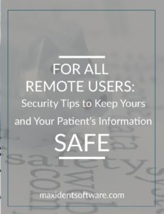 For all Remote Users: Security Tips to Keep Yours and Your Patient's Information Safe Security Tips, Dental, Remote, Software, Management, Dentistry, Teeth, Dentist Clinic, Dental Health