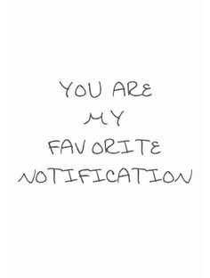 """Love Quotes for Him - """"You are my favorite notification."""" - Love Quotes for Him - """"You are my favorite notification."""" - Anonymous 70 Unexpected Surprise Love Quotes for Him Angst Quotes, Now Quotes, Words Quotes, Funny Quotes, Life Quotes, Hair Quotes, You And I Quotes, New Relationship Quotes, Peace Quotes"""
