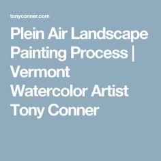Plein Air Landscape Painting Process | Vermont Watercolor Artist Tony Conner