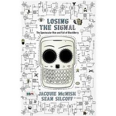Buy Losing The Signal: The Spectacular Rise and Fall of BlackBerry by Jacquie McNish, Sean Silcoff and Read this Book on Kobo's Free Apps. Discover Kobo's Vast Collection of Ebooks and Audiobooks Today - Over 4 Million Titles! Business Stories, What To Read, Book Nooks, Used Books, Nonfiction, Blackberry, The Book, Ebooks, Lost