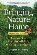 Bringing nature home : how you can sustain wildlife with native plants / Douglas W. Tallamy ; foreword by Rick Darke. In Bringing Nature Home, Doug Tallamy encourages the use of native plants in gardening.