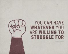 You can have whatever you are willing to struggle for.