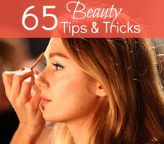 65 Beauty Tips & Tricks Every Woman Should Know!