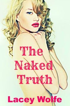 The Naked Truth (A novella) by Lacey Wolfe, http://www.amazon.com/dp/B00AZPN62E/ref=cm_sw_r_pi_dp_6Vb8qb0BXJBKC