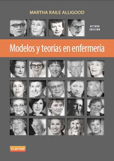 Modelos y teorías en enfermería / [editado por] Martha Raile Alligood. Elsevier, D.L. 2014