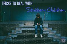 Tricks to Deal With Stubborn Children