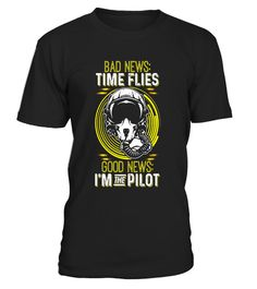 """# Bad News: Time Flies, Good News, I'm The Pilot T-Shirt .  Special Offer, not available in shops      Comes in a variety of styles and colours      Buy yours now before it is too late!      Secured payment via Visa / Mastercard / Amex / PayPal      How to place an order            Choose the model from the drop-down menu      Click on """"Buy it now""""      Choose the size and the quantity      Add your delivery address and bank details      And that's it!      Tags: This Shirt Is Perfect For…"""