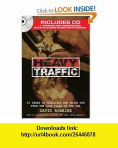 Heavy Traffic  30 Years of Headlines and Major Ops From the Case Files of the DEA David Robbins , ISBN-10: 1596090073  ,  , ASIN: B000BNPFYW , tutorials , pdf , ebook , torrent , downloads , rapidshare , filesonic , hotfile , megaupload , fileserve