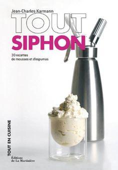 Tout siphon : 30 recettes de mousses et d'espumas: Jean-Charles Karmann, Virginie Michelin, Isabelle Smolinski: