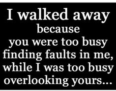 True Story!! Then again if you were already pursuing other guys than I'm glad I walked away. I'm not a fool. Fool enough not to know your sneaky ways but not gonna be fooled enough to let it happen ever again.