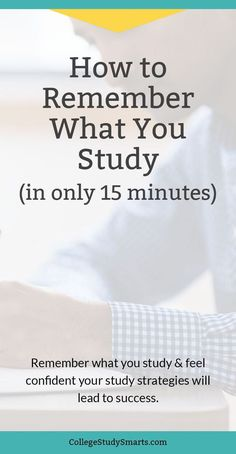 How to remember what you study in only 15 minutes. Feel confident your study strategies will lead to success. | study tips, college study tips, study hacks, college productivity, study plan, college procrastination, study strategies, study habits
