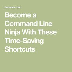 Become a Command Line Ninja With These Time-Saving Shortcuts