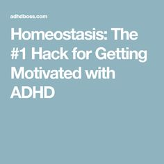 Homeostasis: The #1 Hack for Getting Motivated with ADHD