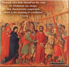 Nobody who finds himself on the road to wholeness can escape that characteristic suspension which is the meaning of crucifixion.   For he w...