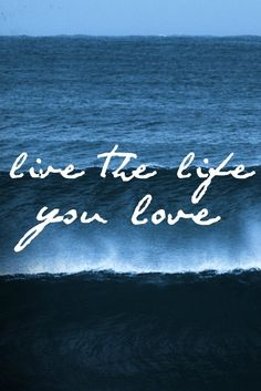 live the life you love #quote