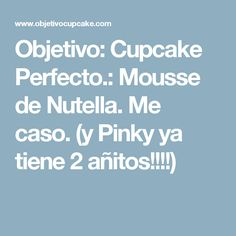 Objetivo: Cupcake Perfecto.: Mousse de Nutella. Me caso. (y Pinky ya tiene 2 añitos!!!!) Cupcakes, Different Recipes, Oreo, Veggies, Goal, Canela, Nutella Mousse, Sweet And Saltines, Desserts