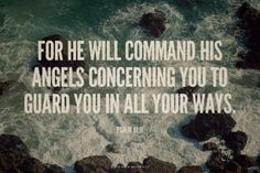 For he will command his angels concerning you to guard you in all your ways. Amen! www.reachavillage.org