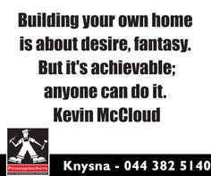 Building your own home is about desire, fantasy. But it's achievable; Kevin Mccloud, Sunday Motivation, Knysna, Build Your Own House, Own Home, Fantasy, Canning, Building, Buildings