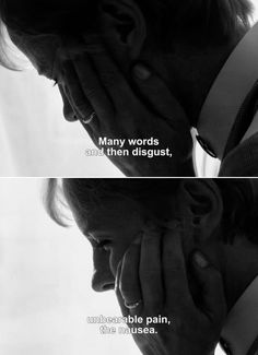 ― Persona (1966)Alma: Many words and then disgust, unbearable pain, the nausea.