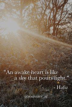 An awake heart is like a sky that pours light. - Hafiz