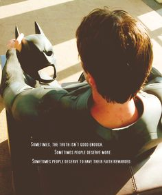 """""""Sometimes the truth isn't good enough. Sometimes people deserve more. Sometimes people deserve their faith to be rewarded."""" The Dark Knight"""