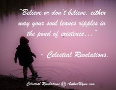 #Believe in your #soul, #embrace it, #cherish it - for #eternity, it has always got your back... - Celestial Revelations.  Books By Spirits @ AntheaWynn.com