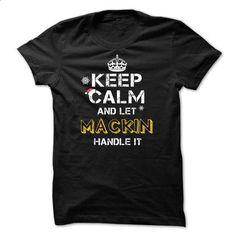 Keep calm and Let MACKIN Handle it TeeMaz - #hoodie outfit #hoodie novios. PURCHASE NOW => https://www.sunfrog.com/Names/Keep-calm-and-Let-MACKIN-Handle-it-TeeMaz.html?68278