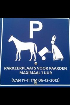 Parking for Horses - 1 hour maximum - (from Nov 1 thru Dec 6, 2012).  Special parking spaces reserved for horses (Sinterklaas' mode of transportation) during the time of his annual visit to the Netherlands (mid November through his feast day on December 6)