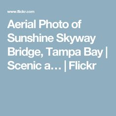 Aerial Photo of Sunshine Skyway Bridge, Tampa Bay | Scenic a… | Flickr