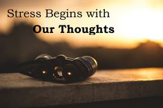 Stress Begins with Your Thoughts – The Stress Management Place