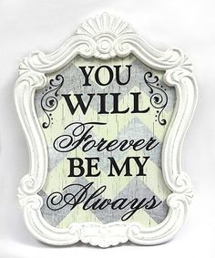 Look what I found on #zulily! 'You Will Forever Be My Always' Wood Plaque #zulilyfinds