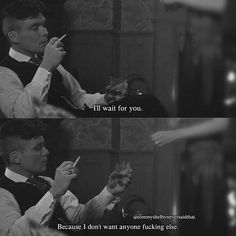 I'll wait for you. Because I don't want anyone fucking else. Peaky Blinders Tommy Shelby, Peaky Blinders Thomas, Peaky Blinders Series, Peaky Blinders Quotes, Reality Quotes, Mood Quotes, Life Quotes, Gangster Quotes, Joker Quotes
