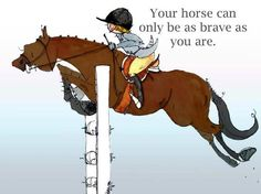 """your horse only can be as brave as you are."" horse quote"
