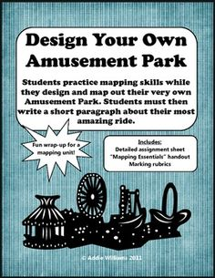 Students use the basic elements of mapping (north arrow, legend, scale etc.) to design their own amusement park. They must ...