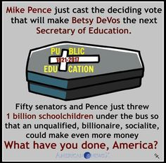 Trumpsters elected the same Republican Crooks that have been pocketing money from people like DeVos for years. Did you really think she wasn't going to get this no matter how Stupid she is? What Have You Done, Do You Really, Betsy Devos, Smash The Patriarchy, Pocket Money, Mike Pence, It Cast, Politics, Shit Happens