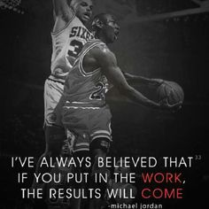 Put in the wor.. the results will come - #MichaelJordan