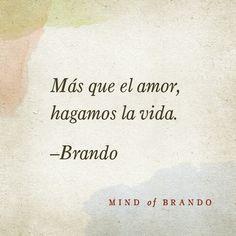 """""""Más que el amor, hagamos la vida"""" - Mind of Brando"""