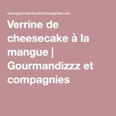 Verrine de cheesecake à la mangue   Gourmandizzz et compagnies