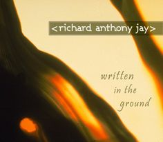 """""""Written in the Ground"""" (Burning Petal Records - is British sound engineer and producer Richard Anthony Jay's third record as a solo composer. Sound Engineer, Classical Music, Jay, Third, British, England"""