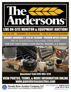 Live On-Site Andersons Monitor & Equipment Auction! Mon. November 7, 2016 at 10:00am Preview & Registration Opens at 9:00am 480 W. Dussel Drive, Maumee, Ohio 43537 View More Information Online at www.pamelaroseauction.com Questions? Call (419) 865-1224 Pamela Rose Auction Co. LLC #PamelaRoseAuction