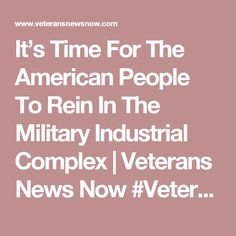 It's Time For The American People To Rein In The Military Industrial Complex | Veterans News Now #VeteransAgainstMIC