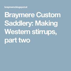 Braymere Custom Saddlery: Making Western stirrups, part two