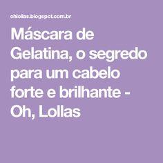 Máscara de Gelatina, o segredo para um cabelo forte e brilhante - Oh, Lollas