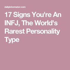 17 Signs You're An INFJ, The World's Rarest Personality Type