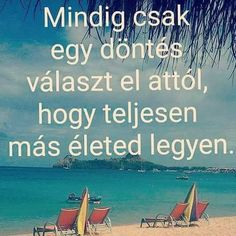 Hozd meg a döntést! Daily Motivation, Positive Affirmations, Make You Smile, Karma, Favorite Quotes, Quotations, Life Quotes, Inspirational Quotes, Wisdom
