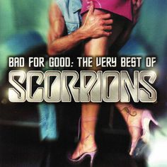 Scorpions - Bad For Good: The Very Best Of Scorpions (2002) (Rock You Like A Hurricane, The Zoo, No One Like You, Blackout, Still Loving You, Big City Nights, Rhythm Of Love, Wind Of Change, Send Me An Angel, Tease Me Please Me,.....)